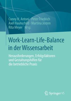 Work-Learn-Life-Balance in der Wissensarbeit von Antoni,  Conny H, Friedrich,  Peter, Haunschild,  Axel, Josten,  Martina, Meyer,  Rita