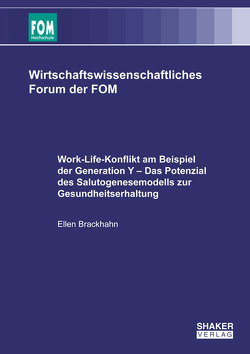 Work-Life-Konflikt am Beispiel der Generation Y – Das Potenzial des Salutogenesemodells zur Gesundheitserhaltung von Brackhahn,  Ellen