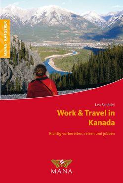 Work & Travel in Kanada von Schädel,  Lea