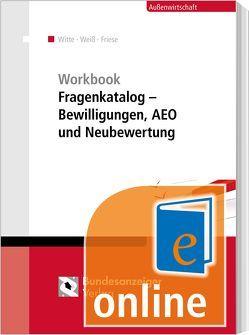 Workbook Fragenkatalog – Bewilligungen, AEO und Neubewertung (Online) von Friese,  Gerhard, Weiss,  Thomas, Witte,  Peter