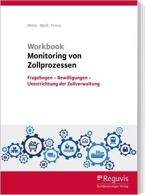 Workbook Monitoring von Zollprozessen von Friese,  Gerhard, Weiss,  Thomas, Witte,  Peter