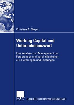 Working Capital und Unternehmenswert von Bloech,  Prof. em. Dr. Dr. h.c. Jürgen, Meyer,  Christian