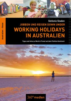 Working Holidays in Australien: Jobben und Reisen Down Under von Stadon,  Stefanie