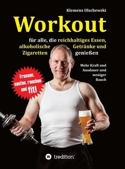 Workout für alle, die reichhaltiges Essen, alkoholische Getränke und Zigaretten genießen von Olschewski,  Klemens