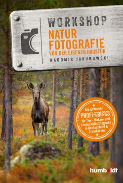 Workshop Naturfotografie vor der eigenen Haustür von Jakubowski,  Radomir