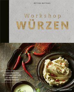 Workshop Würzen – Gewürz-Know-how für Einsteiger und Profis mit über 200 raffiniert einfachen Rezepten von Matthaei,  Bettina, Schüler,  Hubertus
