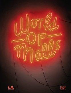 World of Malls von Bader,  Vera Simone, Baldauf/Elizabeth Giorgis,  Anette, Bittner,  Regina, Bruegmann,  Robert, Eichinger,  Katja, Erben,  Dietrich, Gigliotti,  Roberto, Klingmann,  Anna, Lepik,  Andres, Longstreth,  Richard, Thierstein,  Alain, Williamson ,  June, Wolfrum,  Sophie