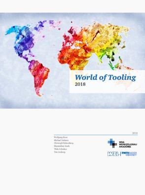 World of Tooling 2018 von Dr. Salmen,  Michael, Graberg,  Tim, Kelzenberg,  Christoph, Prof. Dr. Boos,  Wolfgang, Schultes,  Thilo, Stark,  Maximilian