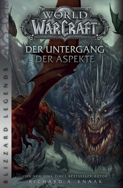 World of Warcraft: Der Untergang der Aspekte von Kasprzak,  Andreas, Knaak,  Richard A, Toneguzzo,  Tobias
