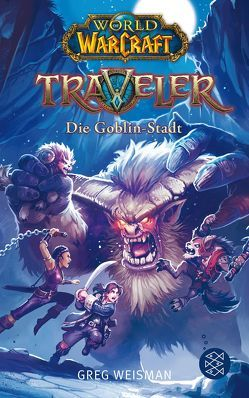 World of Warcraft: Traveler. Die Goblin-Stadt von Kasprzak,  Andreas, Weisman,  Greg