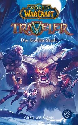 World of Warcraft: Traveler. Die Goblin-Stadt von Kasprzak,  Andreas, Weisman,  Greg