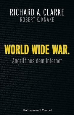 World Wide War von Clarke,  Richard A, Gebauer-Lippert,  Stephan, Knake,  Robert A., Schlatterer,  Heike