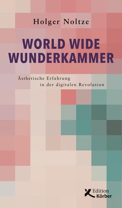 World Wide Wunderkammer von Noltze,  Holger