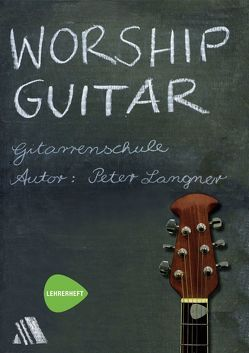 Worship Guitar – Gitarrenschule (Lehrerheft) von Langner,  Peter