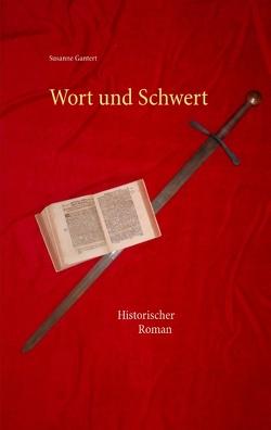 Wort und Schwert von Gantert,  Susanne