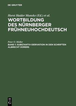 Wortbildung des Nürnberger Frühneuhochdeutsch / Substantiv-Derivation in den Schriften Albrecht Dürers von Müller,  Peter O