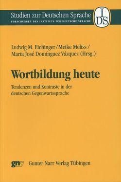 Wortbildung heute von Domínguez Vázquez,  María José, Eichinger,  Ludwig M, Meliss,  Meike