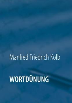 Wortdünung von Kolb,  Manfred Friedrich