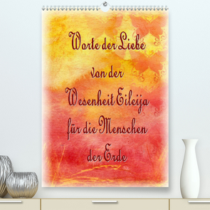 Worte der Liebe von der Wesenheit Eileija für die Menschen der Erde (Premium, hochwertiger DIN A2 Wandkalender 2020, Kunstdruck in Hochglanz) von Mirua