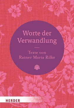 Worte der Verwandlung von Rilke,  Rainer Maria
