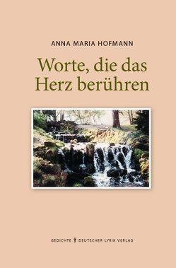 Worte, die das Herz berühren von Hofmann,  Anna M