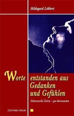 Worte entstanden aus Gedanken und Gefühlen von Löbbert,  Hildegard
