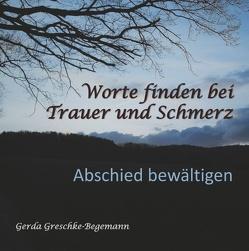 Worte finden bei Trauer und Schmerz von Greschke-Begemann,  Gerda