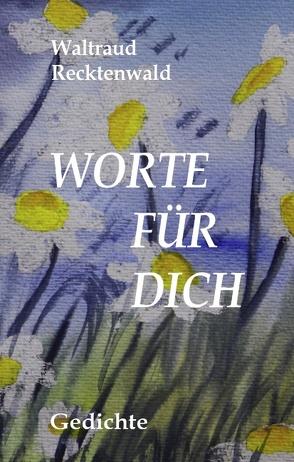 Worte für Dich von Recktenwald,  Waltraud