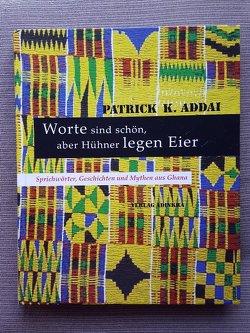 Worte sind schön, aber Hühner legen Eier von Addai,  Patrick K, Huebner,  Robert