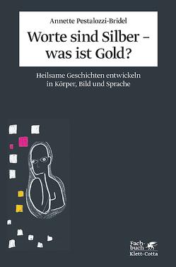 Worte sind Silber – was ist Gold? von Borst,  Ulrike, Pestalozzi-Bridel,  Annette