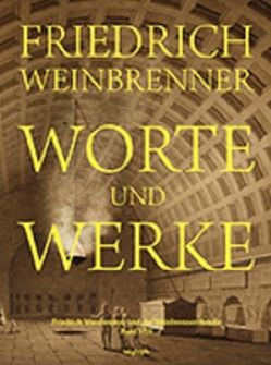 Worte und Werke von Böker,  Johann J, Schumann,  Ulrich M, Weinbrenner,  Friedrich
