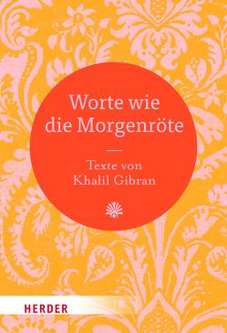 Worte wie die Morgenröte von Gibran,  Khalil, Neundorfer,  German