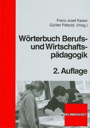 Wörterbuch Berufs- und Wirtschaftspädagogik von Kaiser,  Franz J, Pätzold,  Günter