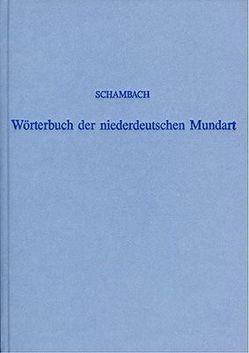Wörterbuch der niederdeutschen Mundart der Fürstentümer Göttingen und Grubenhagen von Schambach,  Georg