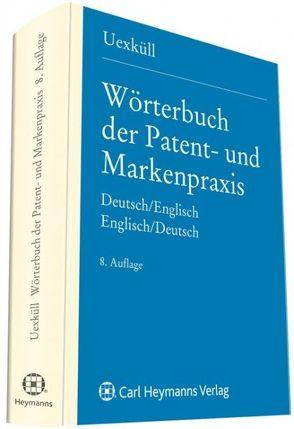 Wörterbuch der Patent- und Markenpraxis von Uexküll,  J D von