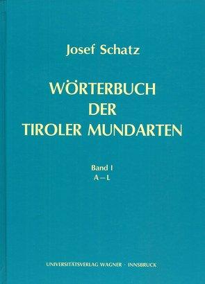 Wörterbuch der Tiroler Mundarten, Teil 1: A-L und Teil 2: M-Z von Schatz,  Josef