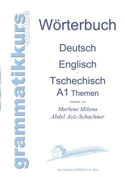 Wörterbuch Deutsch – Englisch – Tschechisch Themen A1 von Abdel Aziz - Schachner,  Marlene Milena