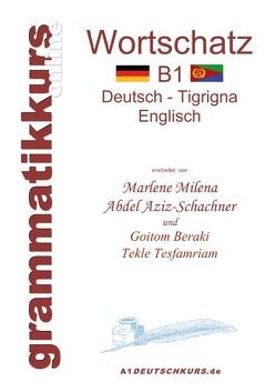 Wörterbuch Deutsch – Tigrigna – Englisch Niveau B1 von Abdel Aziz - Schachner,  Marlene Milena, Goitom,  Beraki, Tesfamriam,  Tekle