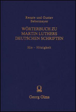Wörterbuch zu Martin Luthers Deutschen Schriftens Hie – Hitzigkeit von Bebermeyer,  Gustav, Bebermeyer,  Renate