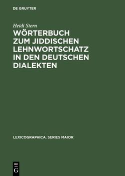 Wörterbuch zum jiddischen Lehnwortschatz in den deutschen Dialekten von Stern,  Heidi