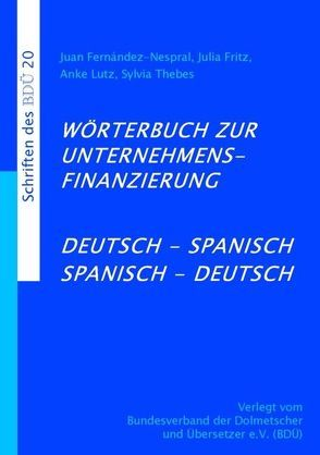 Wörterbuch zur Unternehmensfinanzierung Deutsch-Spanisch Spanisch-Deutsch von Fernández-Nespral,  Juan, Fritz,  Julia, Lutz,  Anke, Thebes,  Sylvia