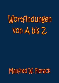 Wortfindungen von A bis Z von Florack,  Manfred W.