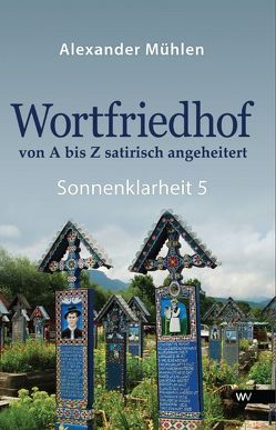 Wortfriedhof von A bis Z satirisch angeheitert von Mühlen,  Alexander