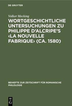 Wortgeschichtliche Untersuchungen zu Philippe d'Alcripe's ‹La nouvelle Fabrique› (ca. 1580) von Mecking,  Volker