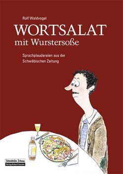 Wortsalat mit Wurstersoße von Hanser,  Tanja, Waldvogel,  Rolf