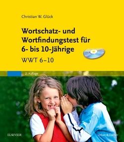 Wortschatz- und Wortfindungstest für 6- bis 10-Jährige & CD-ROM von Glück,  Christian W.