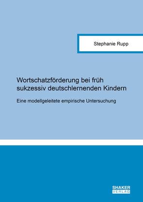 Wortschatzförderung bei früh sukzessiv deutschlernenden Kindern von Rupp,  Stephanie