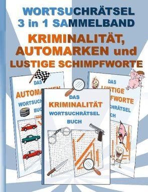 WORTSUCHRÄTSEL 3 in 1 SAMMELBAND KRIMINALITÄT, AUTOMARKEN und LUSTIGE SCHIMPFWORTE von Gagg,  Brian