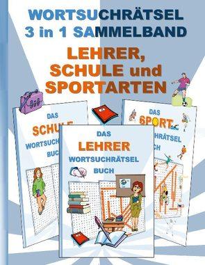 WORTSUCHRÄTSEL 3 in 1 SAMMELBAND LEHRER, SCHULE und SPORTARTEN von Gagg,  Brian