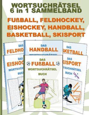 WORTSUCHRÄTSEL 6 in 1 SAMMELBAND FUßBALL, FELDHOCKEY, EISHOCKEY, HANDBALL, BASKETBALL, SKISPORT von Gagg,  Brian